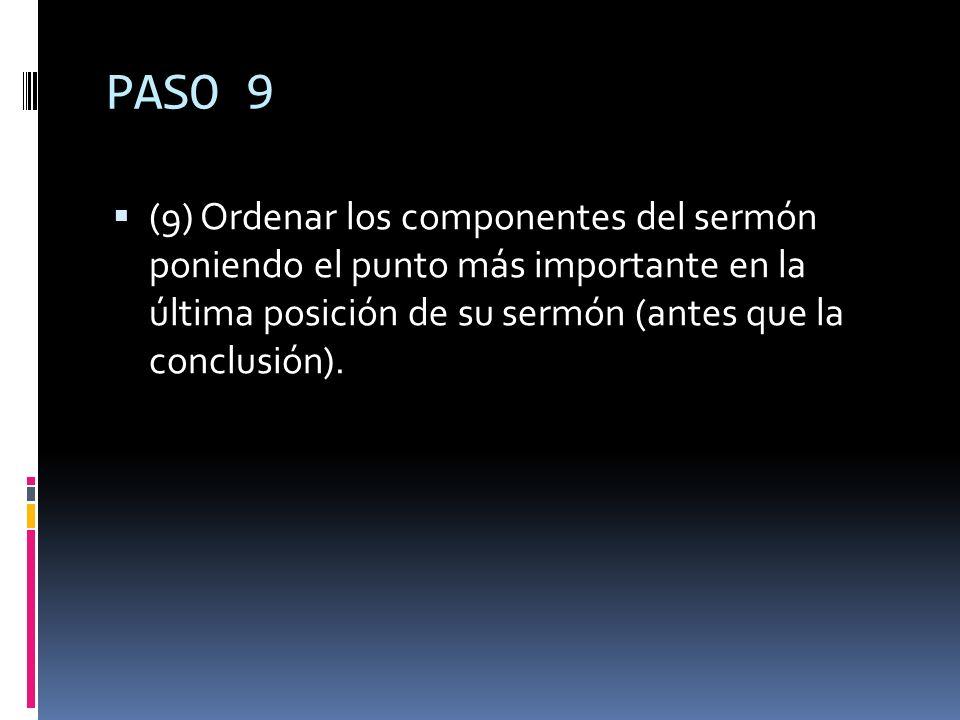 PASO 9 (9) Ordenar los componentes del sermón poniendo el punto más importante en la última posición de su sermón (antes que la conclusión).