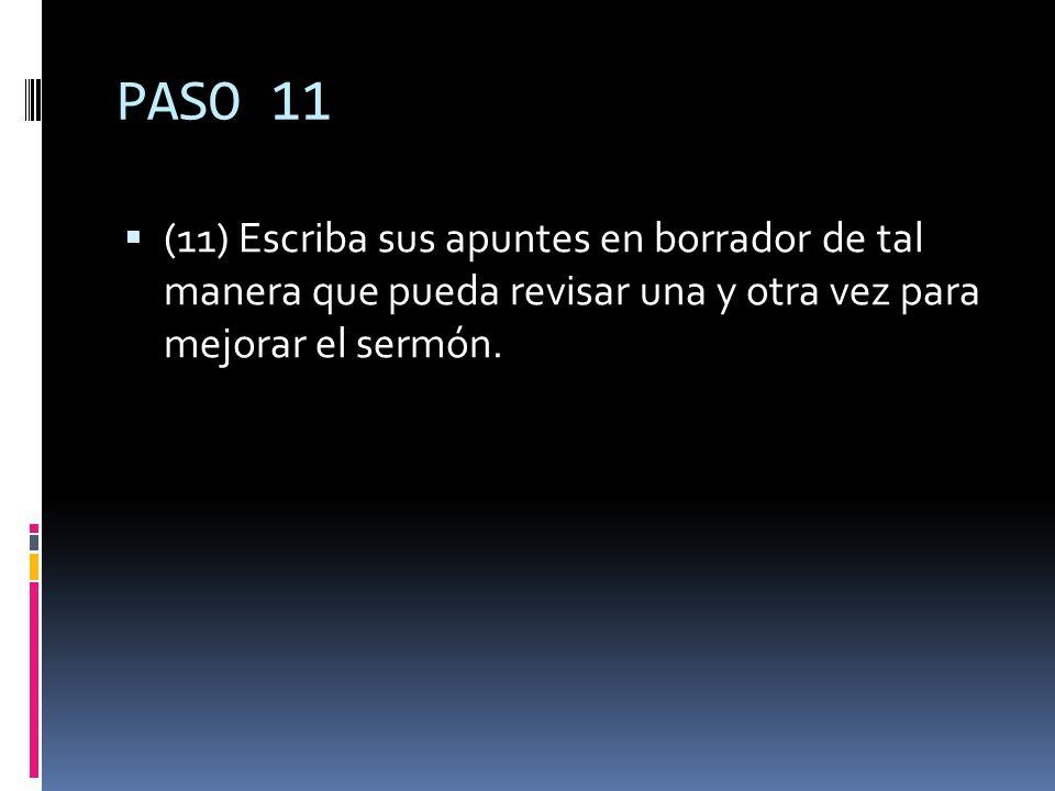 PASO 11 (11) Escriba sus apuntes en borrador de tal manera que pueda revisar una y otra vez para mejorar el sermón.