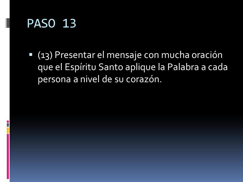 PASO 13 (13) Presentar el mensaje con mucha oración que el Espíritu Santo aplique la Palabra a cada persona a nivel de su corazón.
