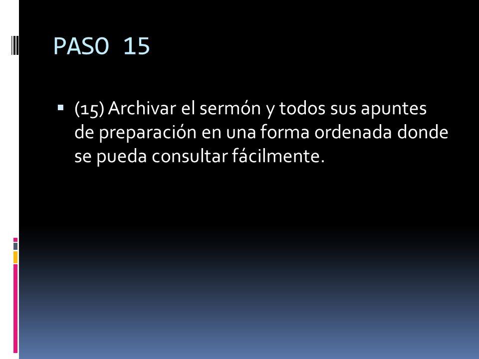 PASO 15 (15) Archivar el sermón y todos sus apuntes de preparación en una forma ordenada donde se pueda consultar fácilmente.