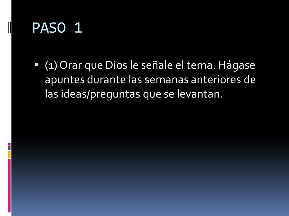 PASO 1 (1) Orar que Dios le señale el tema.