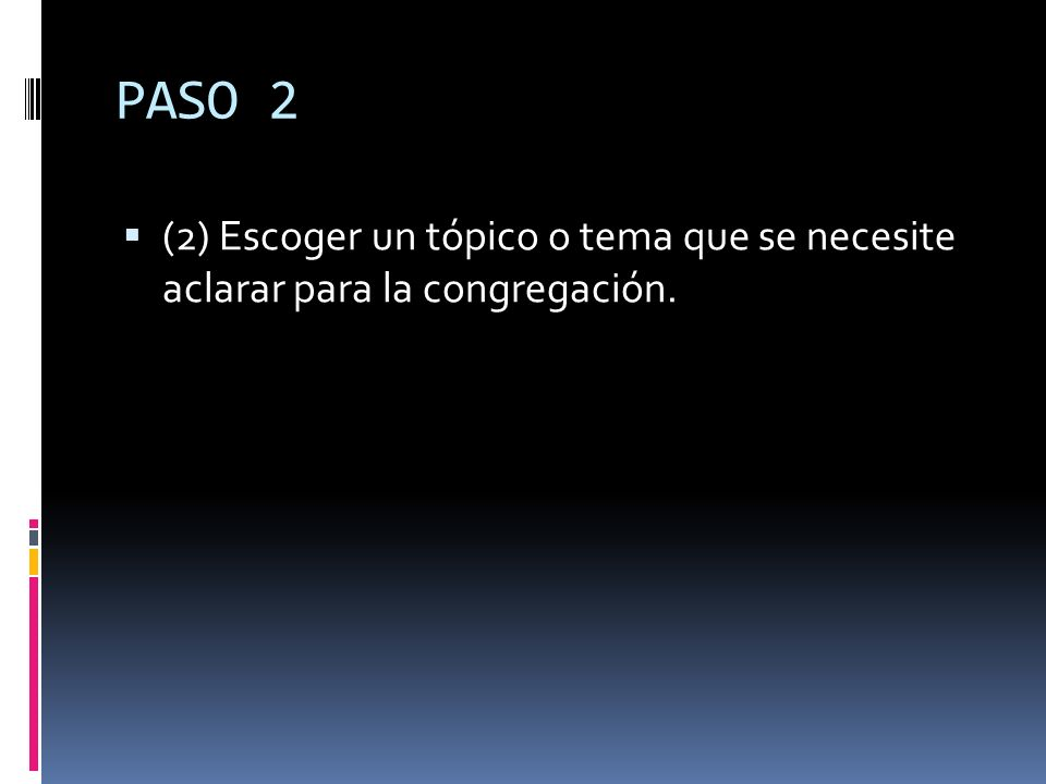PASO 2 (2) Escoger un tópico o tema que se necesite aclarar para la congregación.