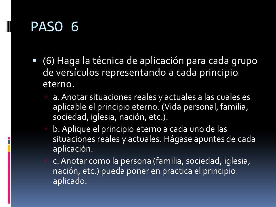 PASO 6 (6) Haga la técnica de aplicación para cada grupo de versículos representando a cada principio eterno.
