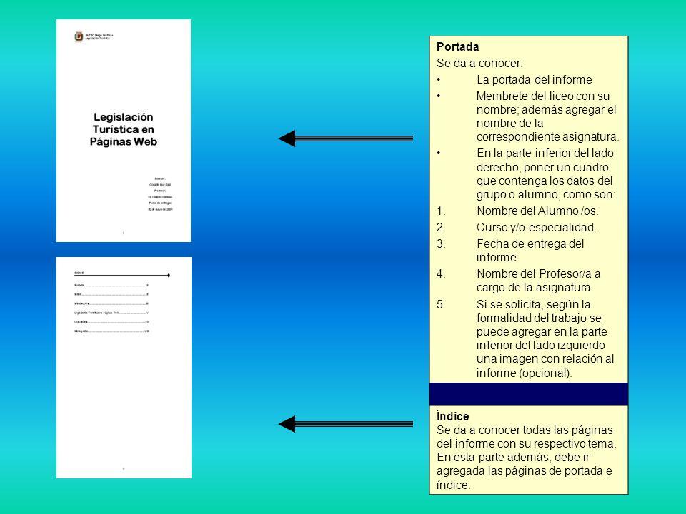 Portada Se da a conocer: La portada del informe. Membrete del liceo con su nombre; además agregar el nombre de la correspondiente asignatura.
