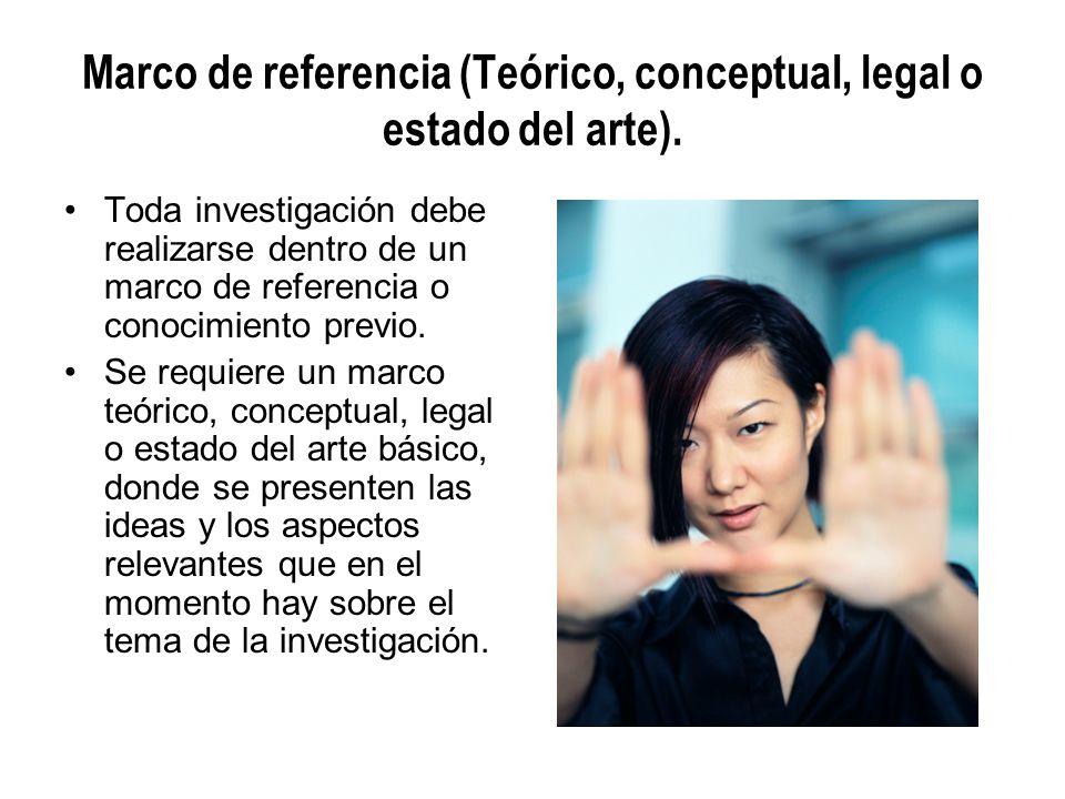 Marco de referencia (Teórico, conceptual, legal o estado del arte).