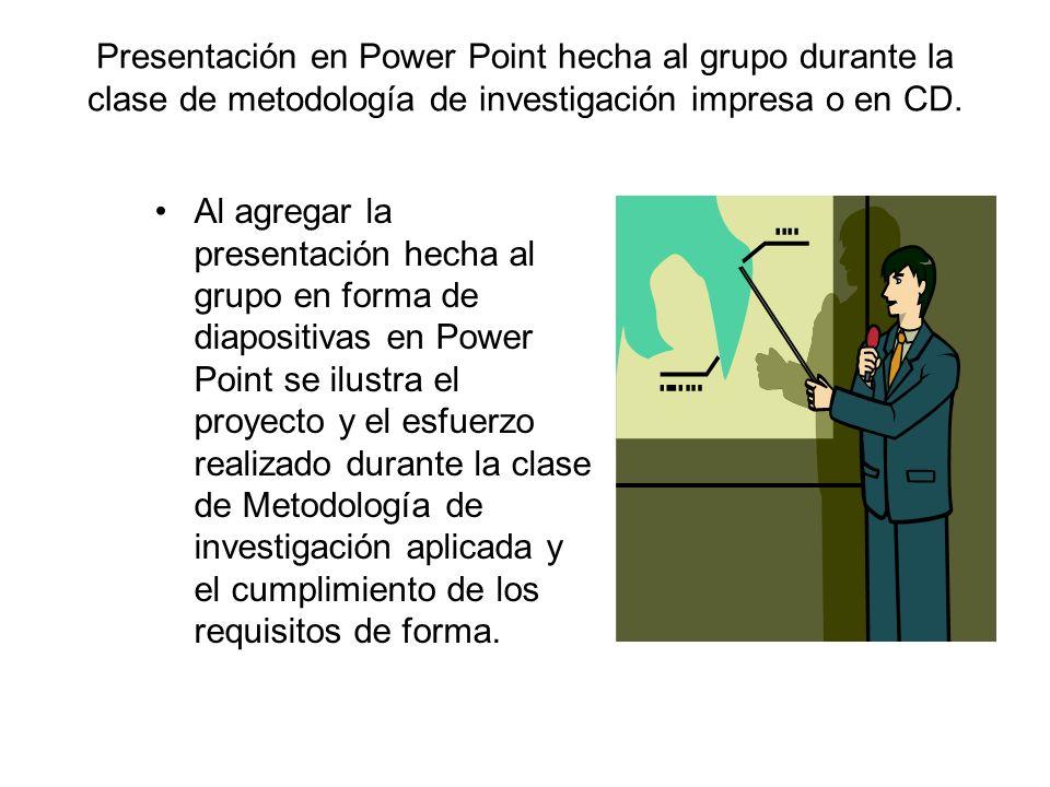 Presentación en Power Point hecha al grupo durante la clase de metodología de investigación impresa o en CD.