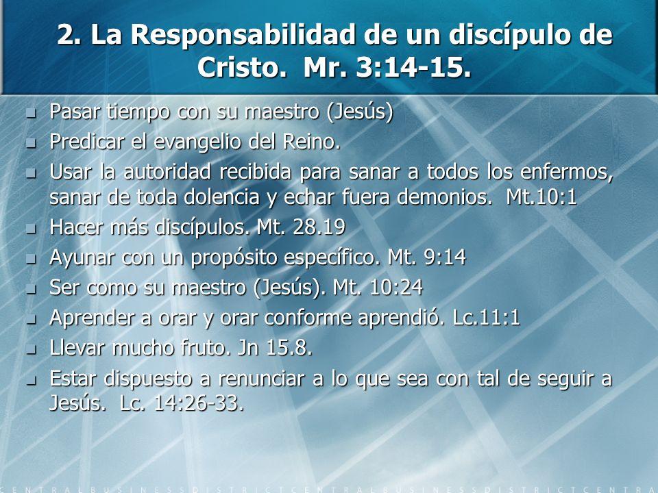 2. La Responsabilidad de un discípulo de Cristo. Mr. 3:14-15.