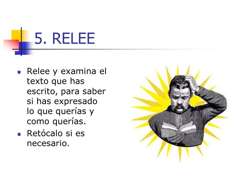 5. RELEE Relee y examina el texto que has escrito, para saber si has expresado lo que querías y como querías.