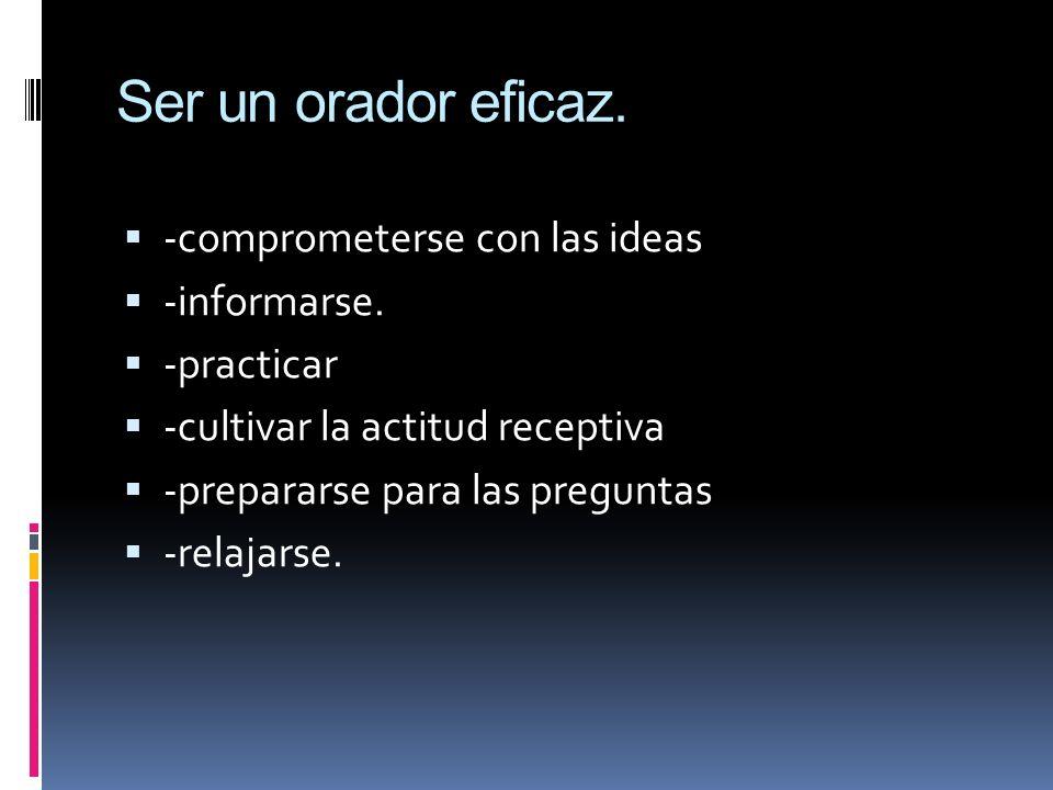 Ser un orador eficaz. -comprometerse con las ideas -informarse.