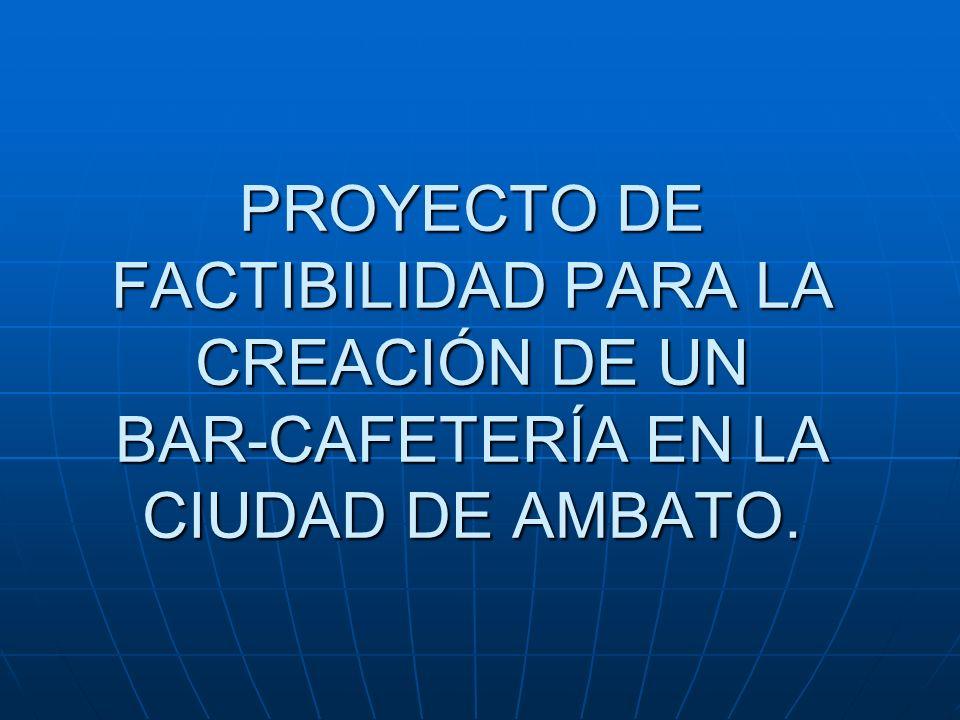 PROYECTO DE FACTIBILIDAD PARA LA CREACIÓN DE UN BAR-CAFETERÍA EN LA CIUDAD DE AMBATO.