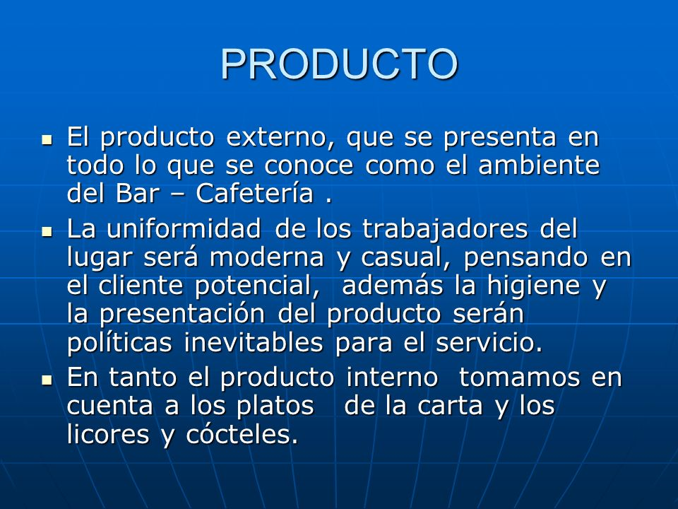 PRODUCTO El producto externo, que se presenta en todo lo que se conoce como el ambiente del Bar – Cafetería .