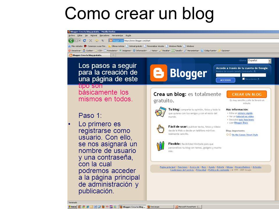 Como crear un blog Los pasos a seguir para la creación de una página de este tipo son básicamente los mismos en todos.