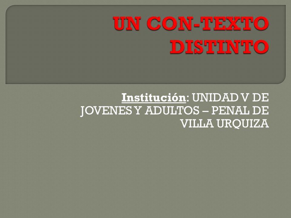 Institución: UNIDAD V DE JOVENES Y ADULTOS – PENAL DE VILLA URQUIZA