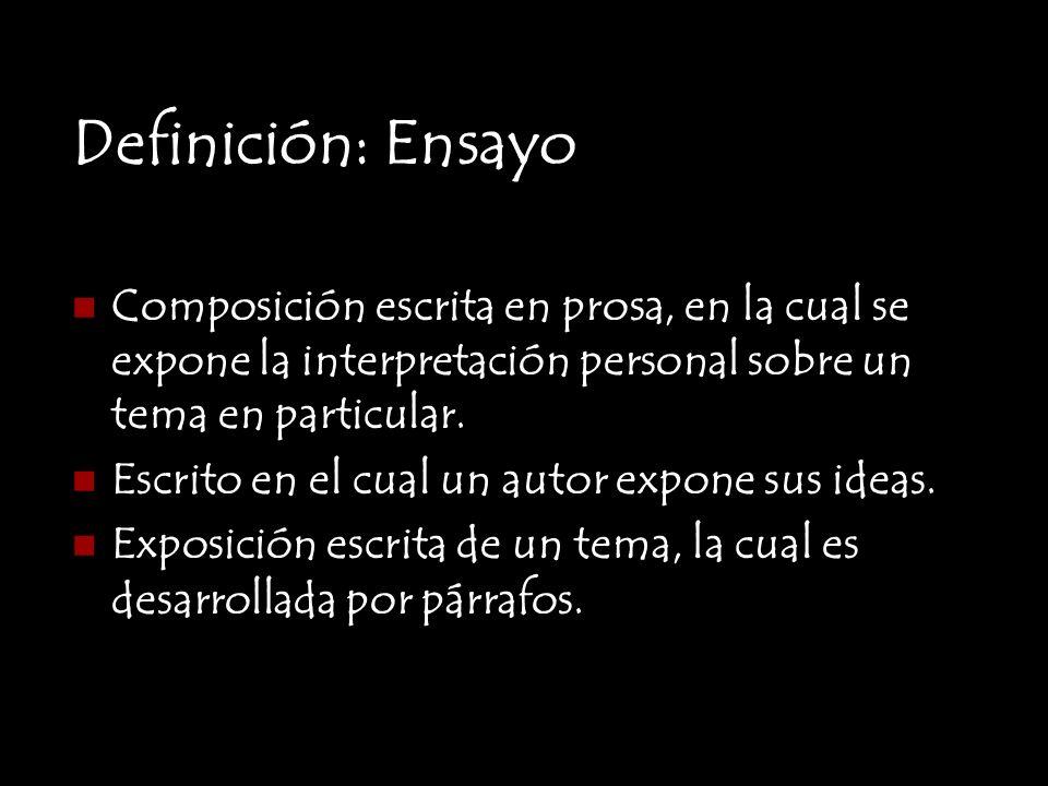 Definición: EnsayoComposición escrita en prosa, en la cual se expone la interpretación personal sobre un tema en particular.