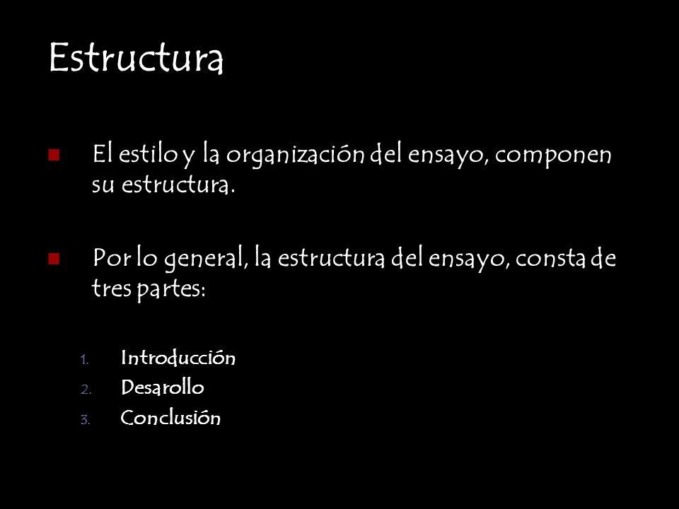 EstructuraEl estilo y la organización del ensayo, componen su estructura. Por lo general, la estructura del ensayo, consta de tres partes: