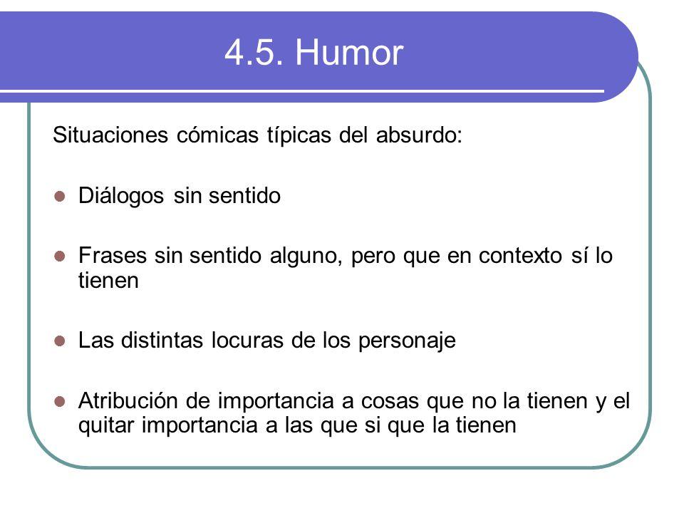 4.5. Humor Situaciones cómicas típicas del absurdo: