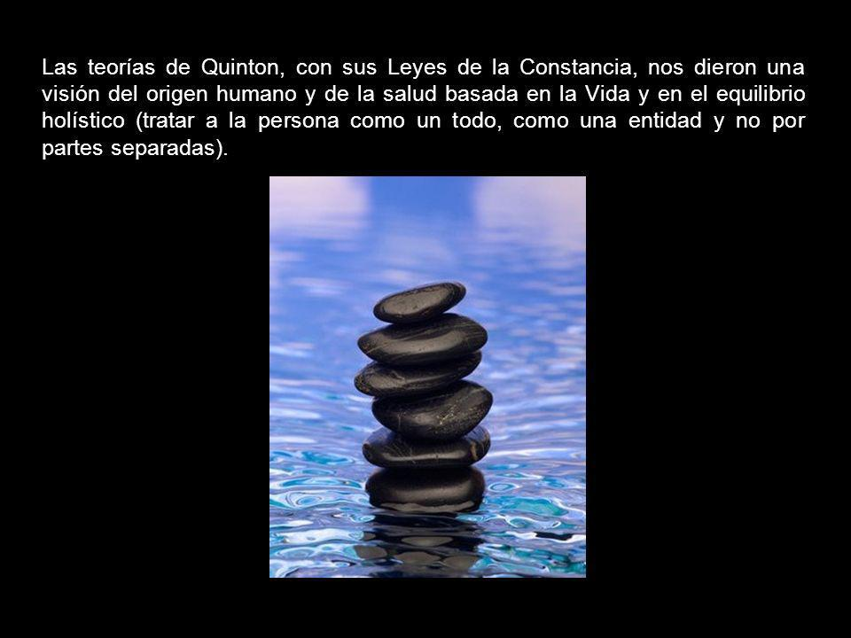 Las teorías de Quinton, con sus Leyes de la Constancia, nos dieron una visión del origen humano y de la salud basada en la Vida y en el equilibrio holístico (tratar a la persona como un todo, como una entidad y no por partes separadas).