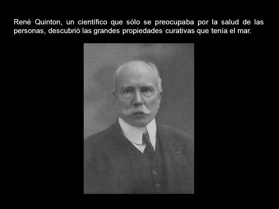 René Quinton, un científico que sólo se preocupaba por la salud de las personas, descubrió las grandes propiedades curativas que tenía el mar.