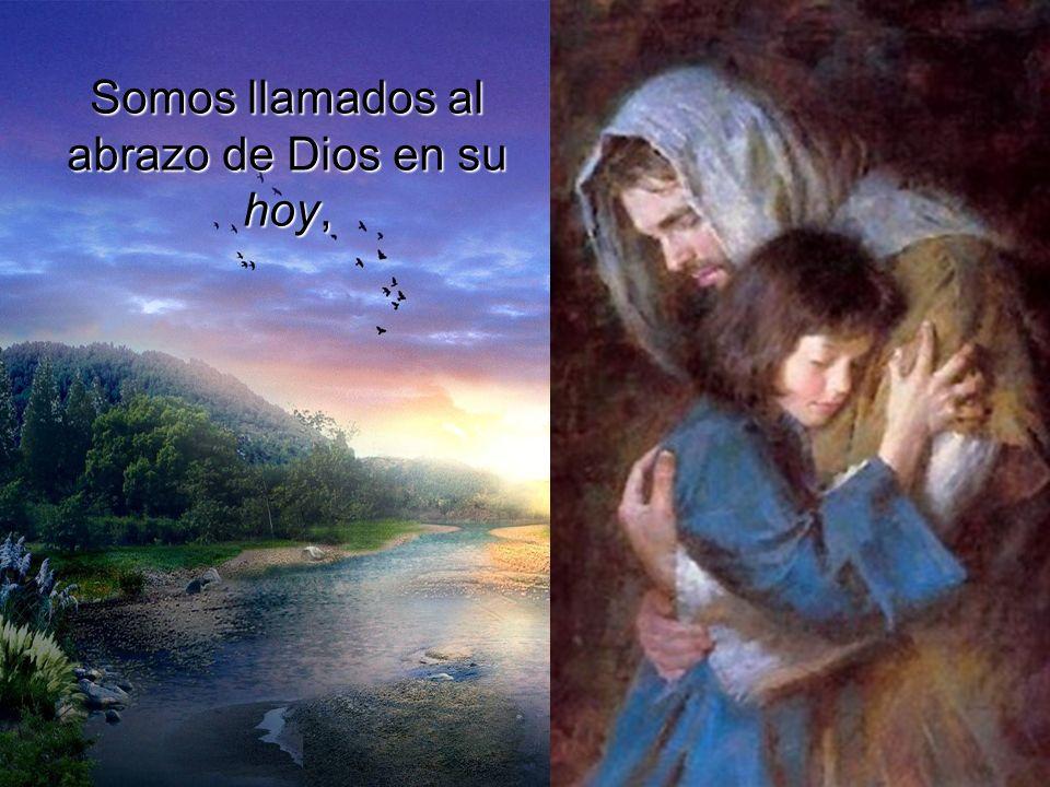 Somos llamados al abrazo de Dios en su hoy,