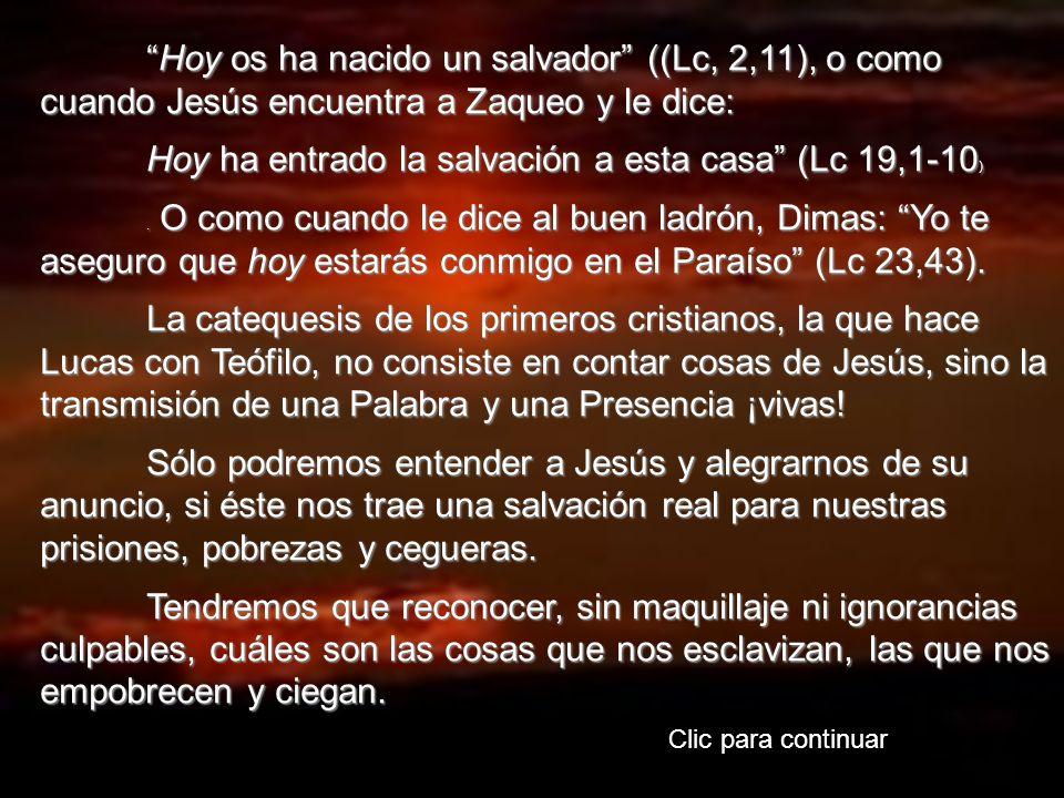 Hoy os ha nacido un salvador ((Lc, 2,11), o como cuando Jesús encuentra a Zaqueo y le dice: