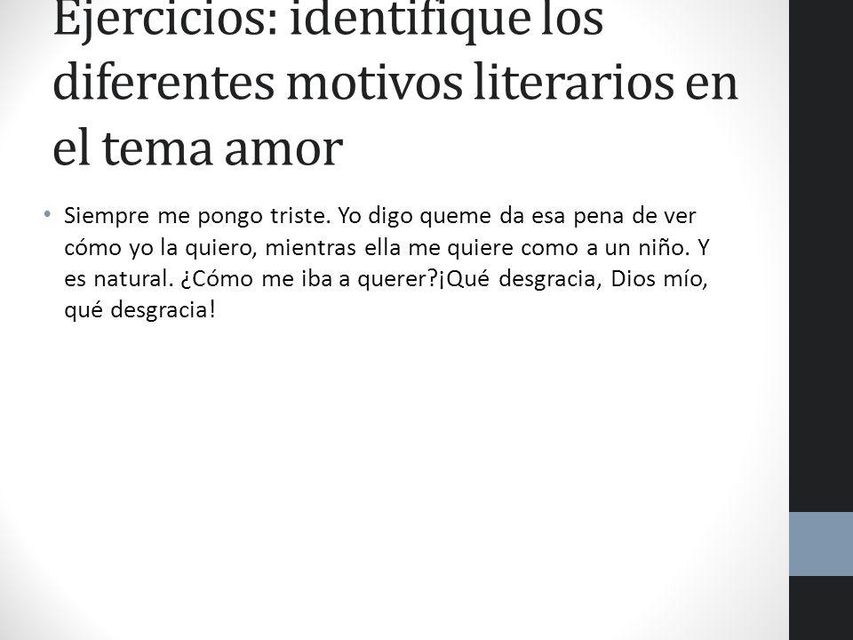 Ejercicios: identifique los diferentes motivos literarios en el tema amor