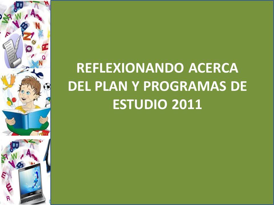 REFLEXIONANDO ACERCA DEL PLAN Y PROGRAMAS DE ESTUDIO 2011