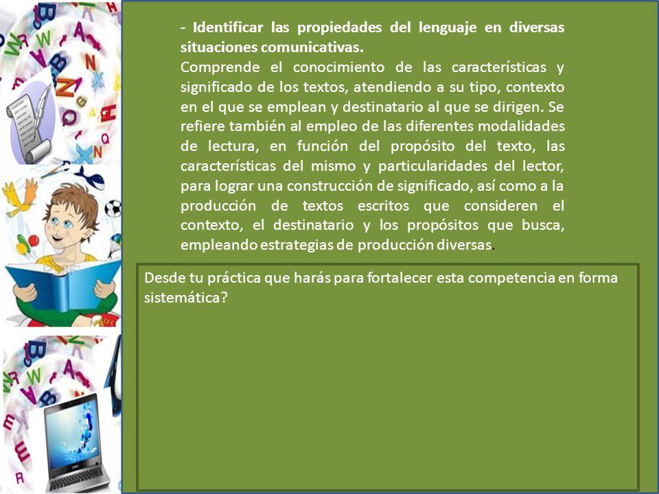 - Identificar las propiedades del lenguaje en diversas situaciones comunicativas.