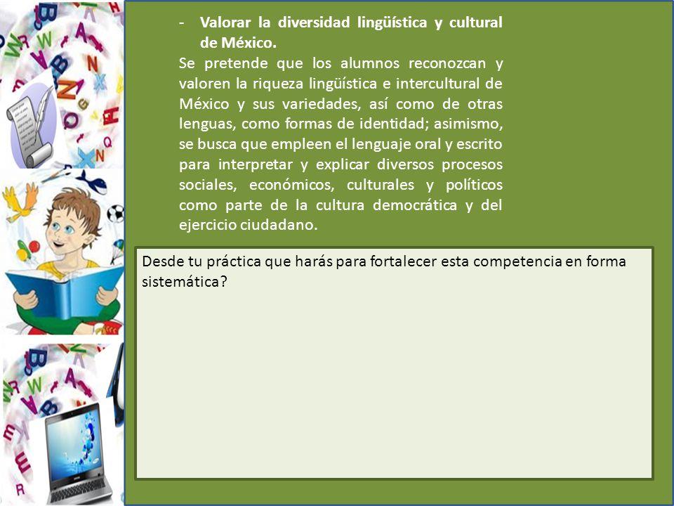 Valorar la diversidad lingüística y cultural de México.