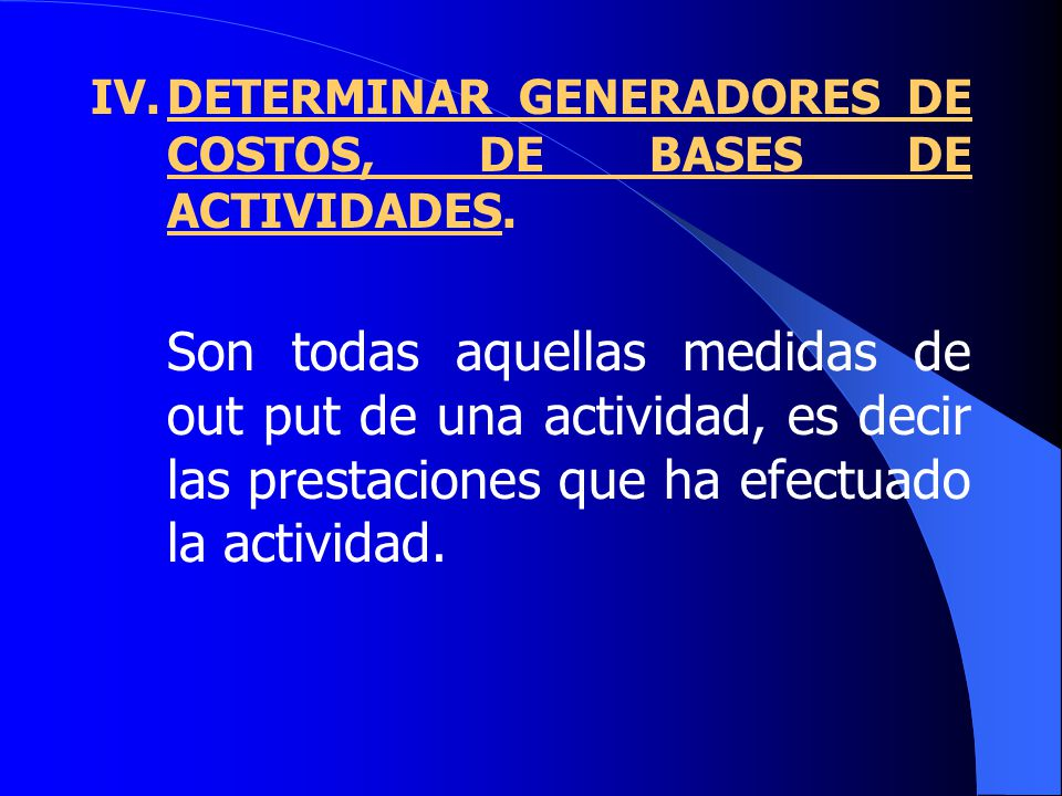 IV. DETERMINAR GENERADORES DE COSTOS, DE BASES DE ACTIVIDADES.