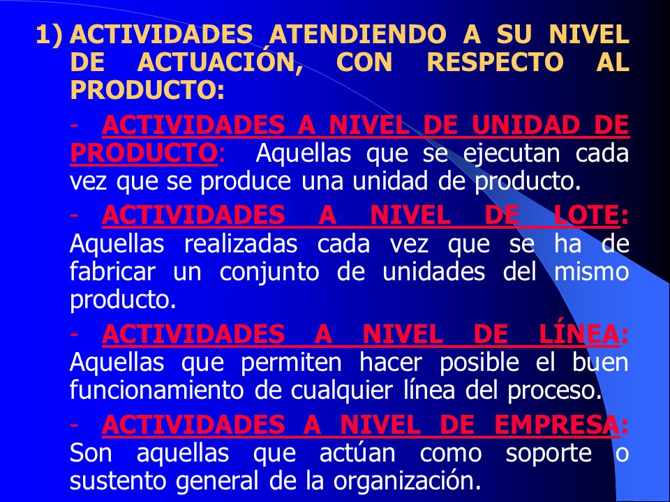 1) ACTIVIDADES ATENDIENDO A SU NIVEL DE ACTUACIÓN, CON RESPECTO AL PRODUCTO: