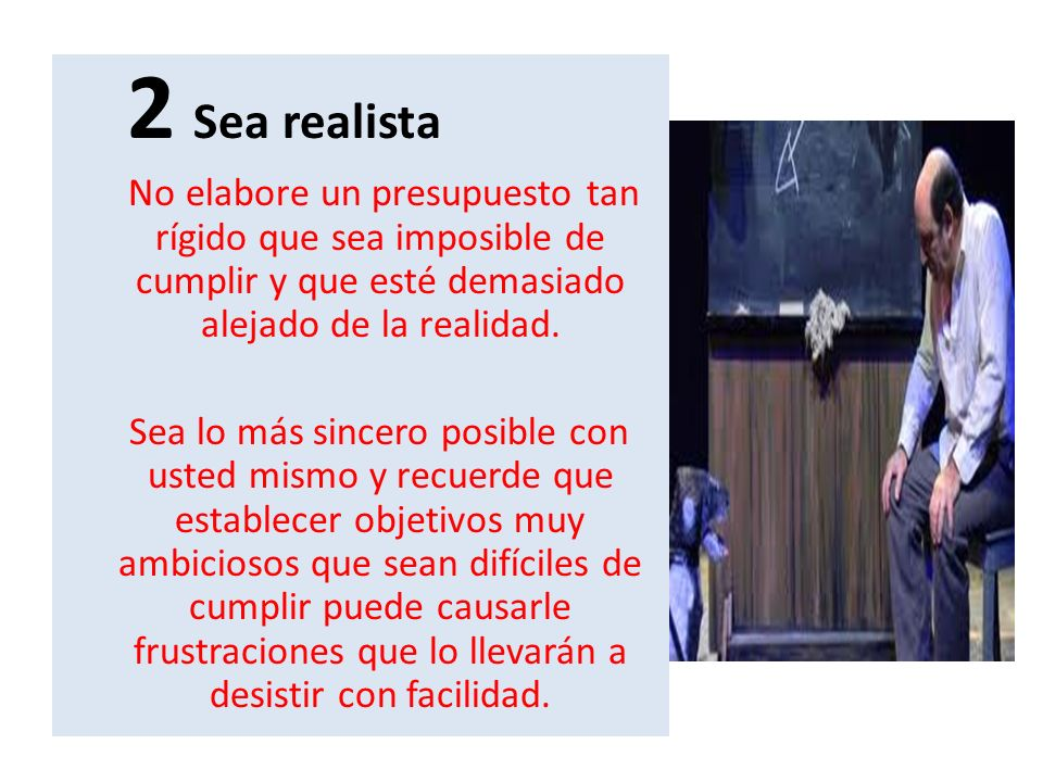 2 Sea realista No elabore un presupuesto tan rígido que sea imposible de cumplir y que esté demasiado alejado de la realidad.