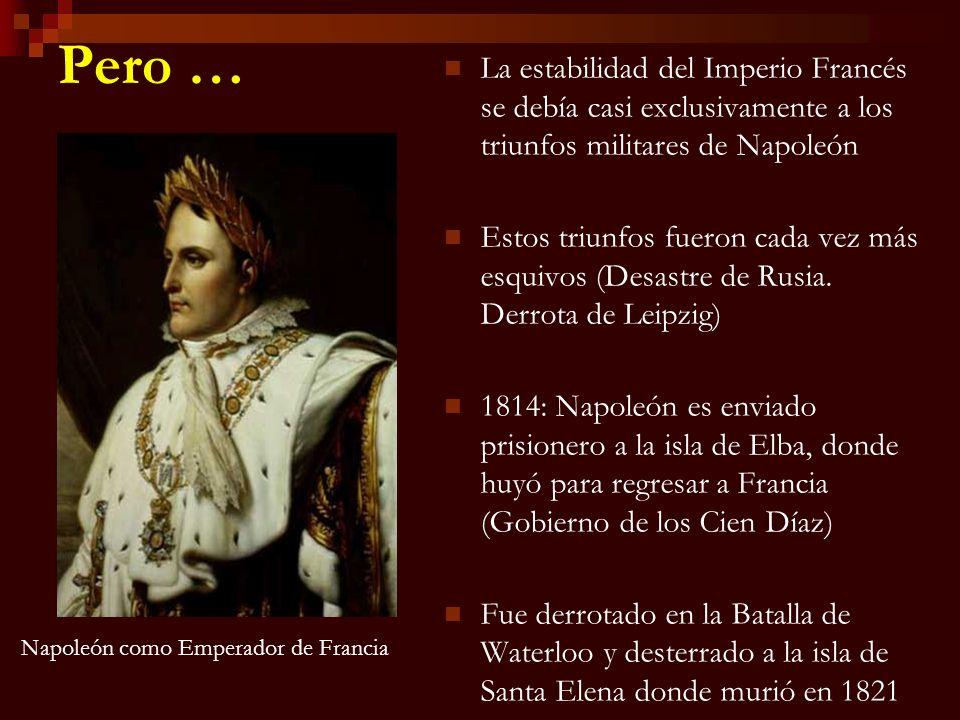 Pero …La estabilidad del Imperio Francés se debía casi exclusivamente a los triunfos militares de Napoleón.