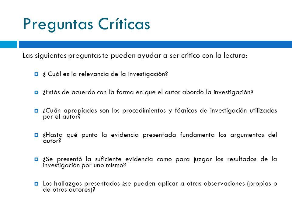 Preguntas Críticas Las siguientes preguntas te pueden ayudar a ser crítico con la lectura: ¿ Cuál es la relevancia de la investigación