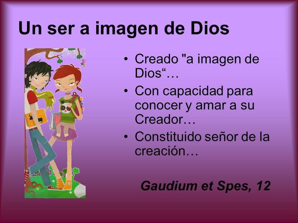 Un ser a imagen de Dios Creado a imagen de Dios …
