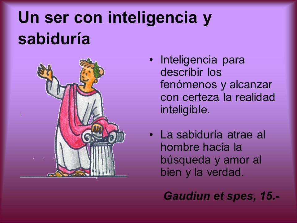 Un ser con inteligencia y sabiduría
