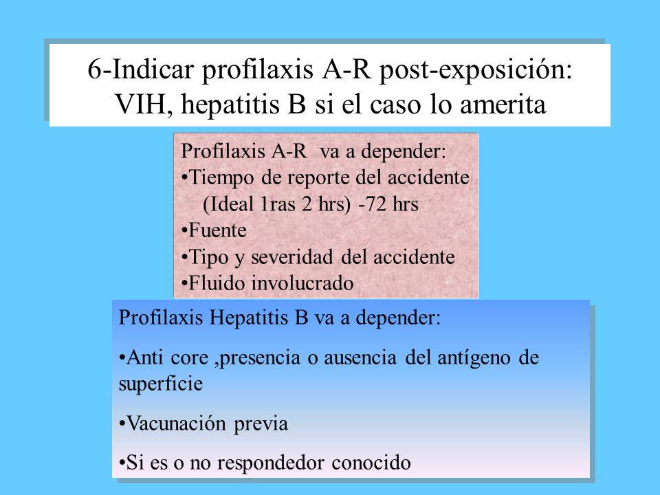 6-Indicar profilaxis A-R post-exposición: VIH, hepatitis B si el caso lo amerita