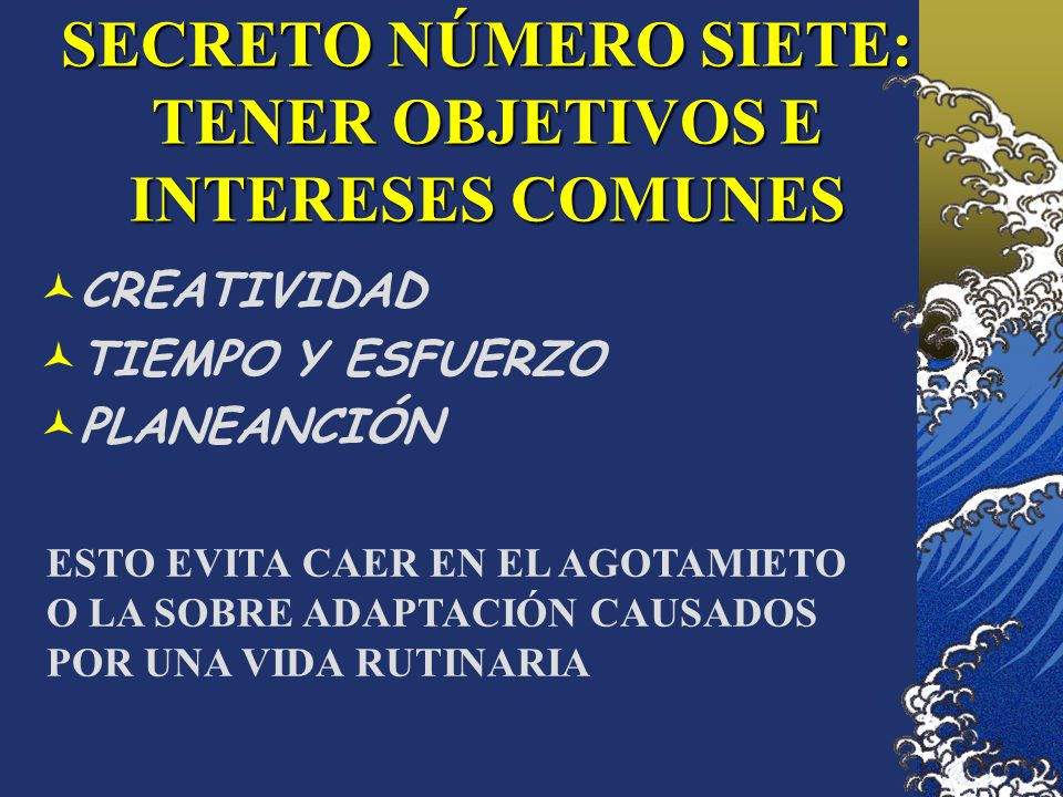 SECRETO NÚMERO SIETE: TENER OBJETIVOS E INTERESES COMUNES