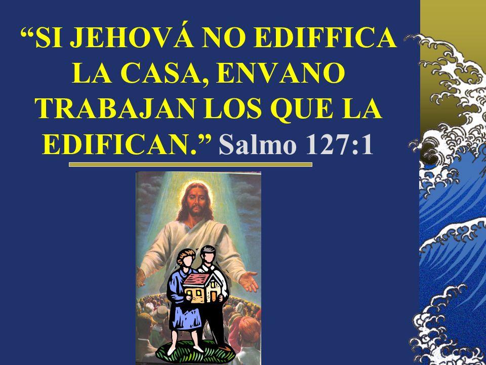 SI JEHOVÁ NO EDIFFICA LA CASA, ENVANO TRABAJAN LOS QUE LA EDIFICAN