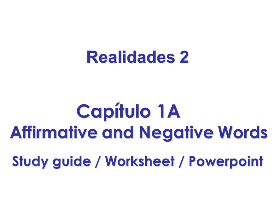 Capítulo 1A Realidades 2 Affirmative and Negative Words