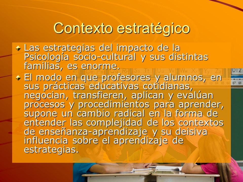 Contexto estratégico Las estrategias del impacto de la Psicología socio-cultural y sus distintas familias, es enorme.