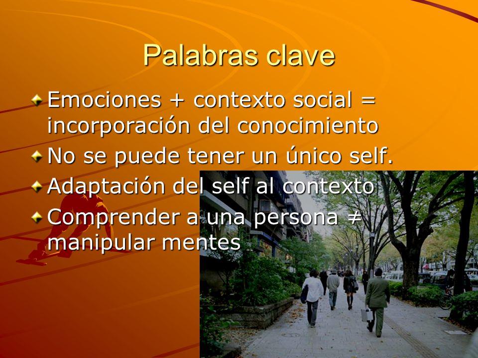 Palabras clave Emociones + contexto social = incorporación del conocimiento. No se puede tener un único self.