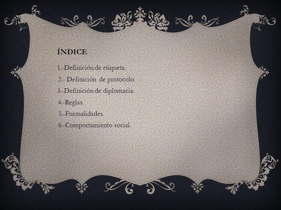 ÍNDICE 1.-Definición de etiqueta. 2.- Definición de protocolo.