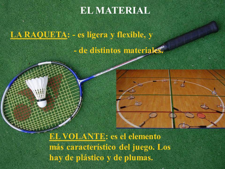 EL MATERIAL LA RAQUETA: - es ligera y flexible, y