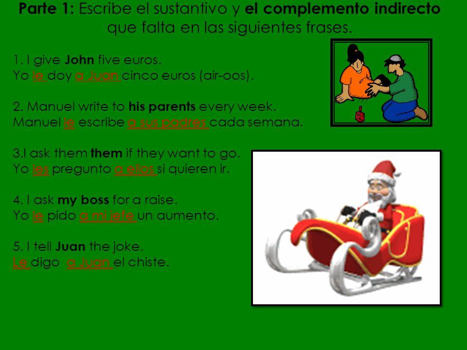 Parte 1: Escribe el sustantivo y el complemento indirecto