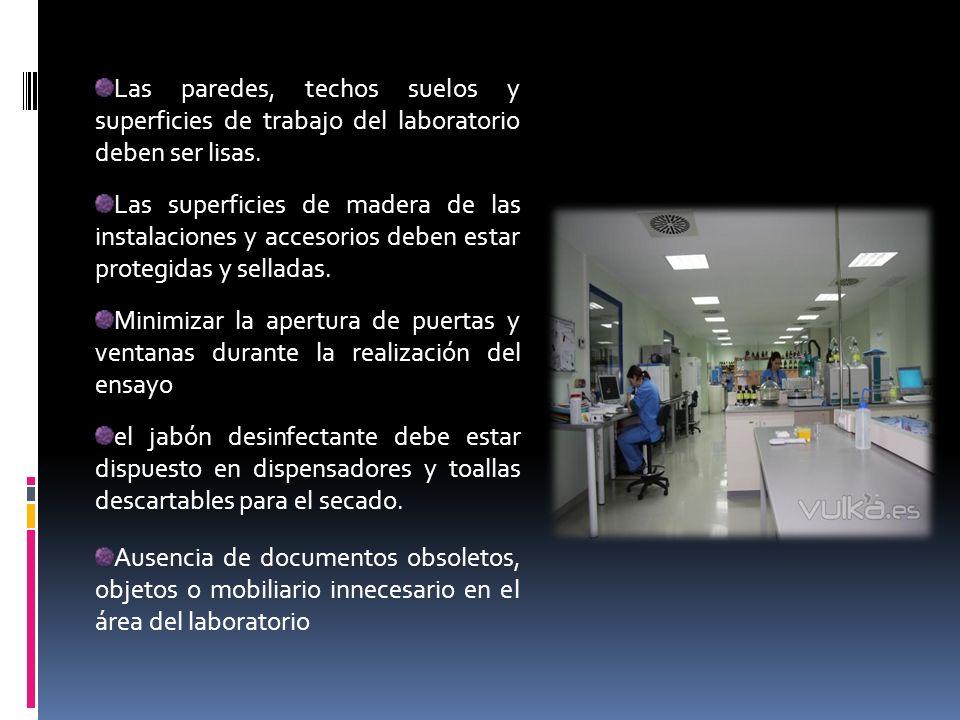 Las paredes, techos suelos y superficies de trabajo del laboratorio deben ser lisas.