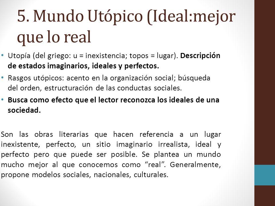 5. Mundo Utópico (Ideal:mejor que lo real
