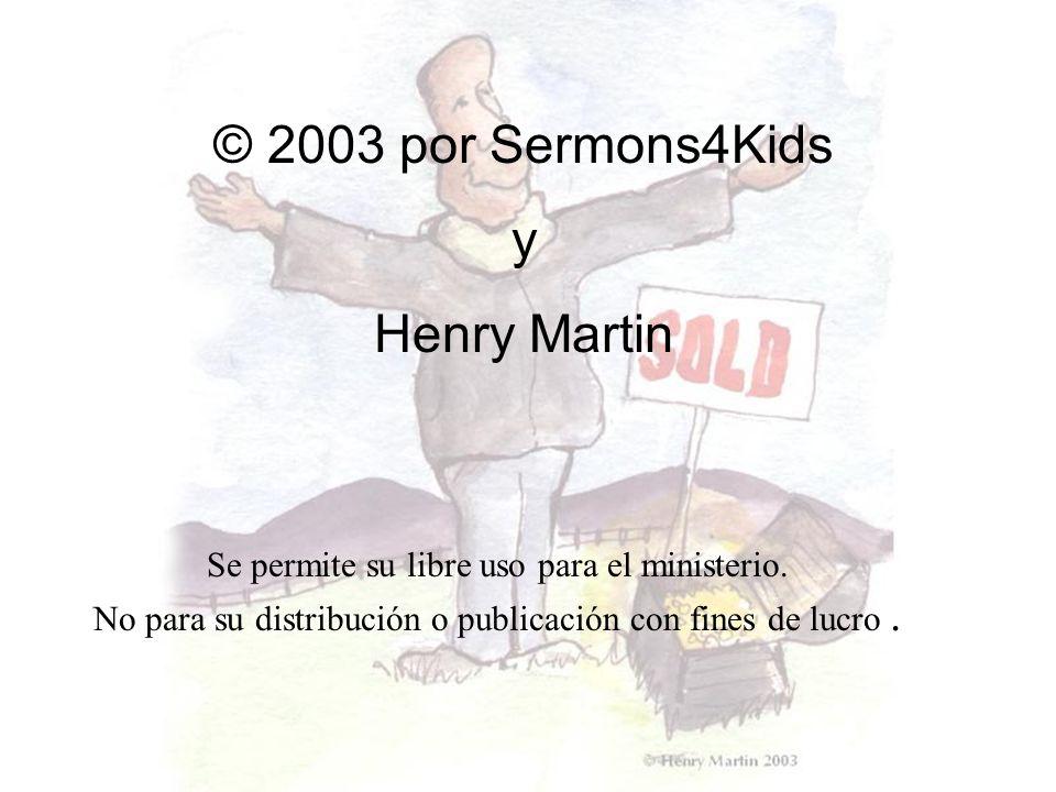 © 2003 por Sermons4Kids y Henry Martin