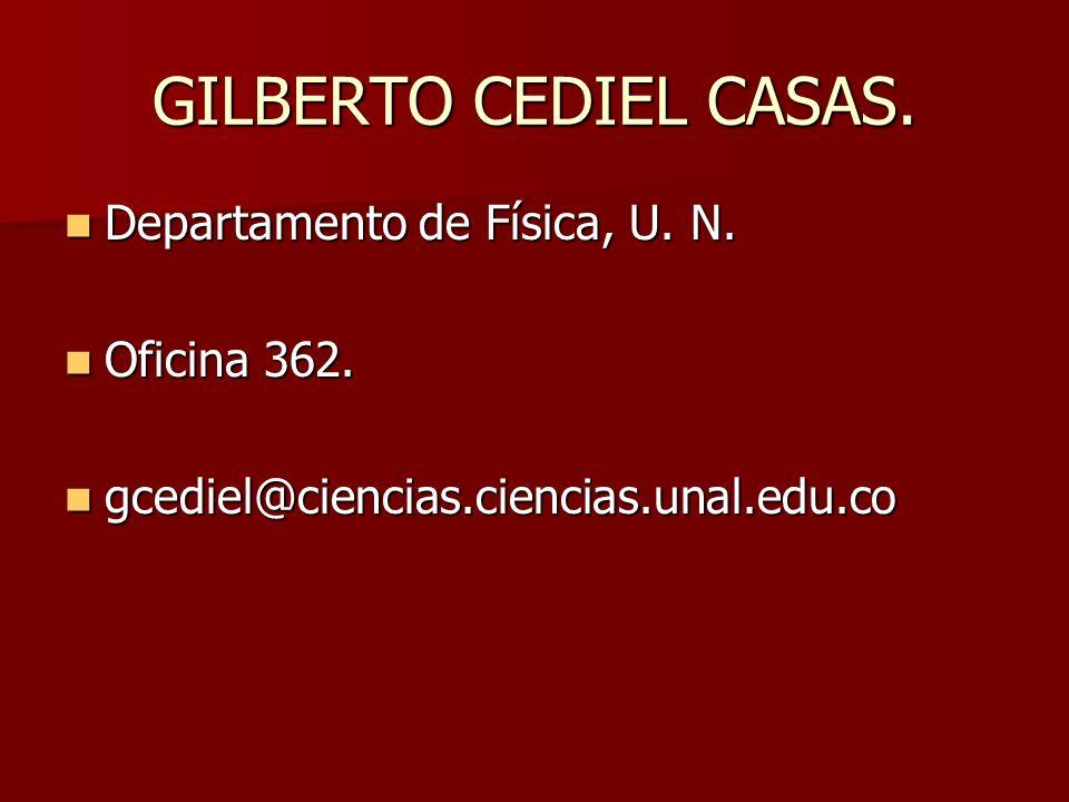 GILBERTO CEDIEL CASAS. Departamento de Física, U. N. Oficina 362.