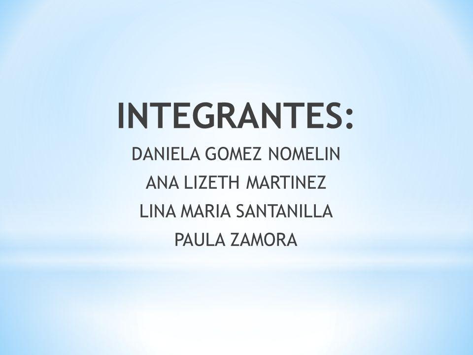 INTEGRANTES: DANIELA GOMEZ NOMELIN ANA LIZETH MARTINEZ
