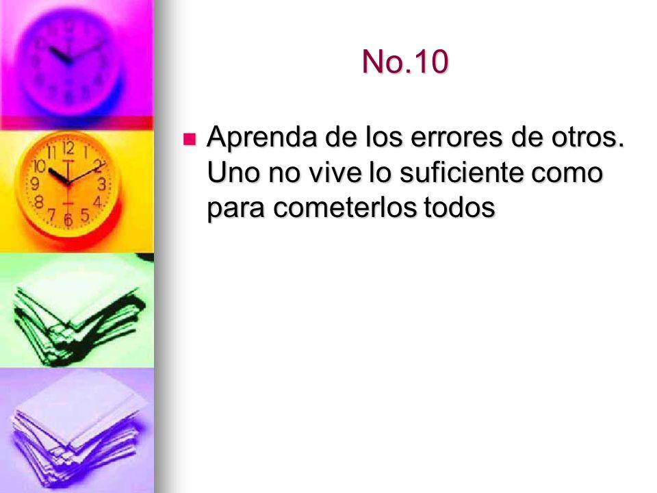 No.10 Aprenda de los errores de otros. Uno no vive lo suficiente como para cometerlos todos